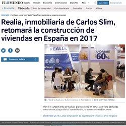 Realia, inmobiliaria de Carlos Slim, retomará la construcción de viviendas en España en 2017