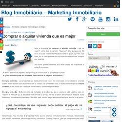 Comprar o alquilar vivienda que es mejor - Blog Inmobiliario - Marketing Inmobiliario