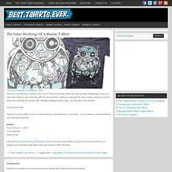 The Inner Workings Of A Maniac T-Shirt | Best T-Shirts Ever - TShirt Reviews Blog