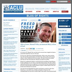 After 9 Years, Manuel Velez, an Innocent Man, is Free at Last