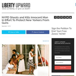 NYPD Shoots and Kills Innocent Man In Effort To Protect New Yorkers From Guns - Liberty Upward