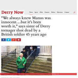 """We always knew Manus was innocent…but it's been worth it,"" says sister of Derry teenager shot dead by a British soldier 45 years ago"