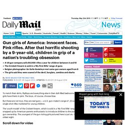 Gun girls of America: Innocent faces. Pink rifles. Children in grip of a nation's troubling obsession