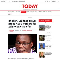 Innoson, Chinese group target 7,000 workers for technology transfer » TODAY.ng