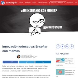 Innovación educativa: Enseñar con memes