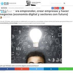 100 ideas para emprender, crear empresas y hacer negocios (economía digital y sectores con futuro) - Innovación y Emprendimiento