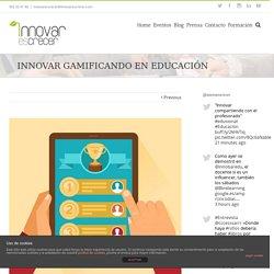 Innovar gamificando en educación – Innovar es crecer