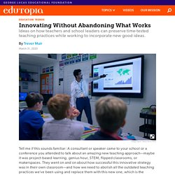 How to Innovate Teaching Practices Without Abandoning What Works
