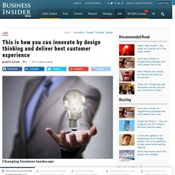 This is how you can innovate by design thinking and deliver best customer experience