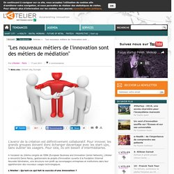"""""""Les nouveaux métiers de l'innovation sont des métiers de médiation"""""""