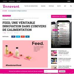 Feed, une véritable innovation dans l'univers de l'alimentation - Innovant.fr