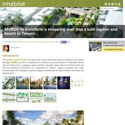 MVRDV to transform a shopping mall into a lush lagoon and beach in Taiwan