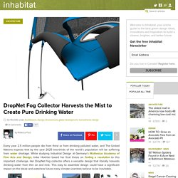 DropNet Fog Collector Harvests the Mist to Create Pure Drinking Water