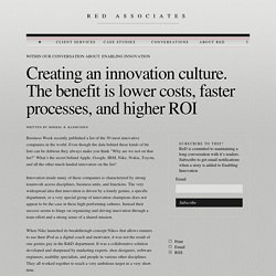 Creating an innovation culture. The benefit is lower costs, faster processes, and higher ROI