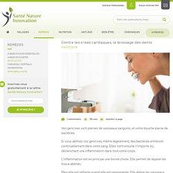 Santé Nature Innovation - Contre les crises cardiaques, le brossage des dents