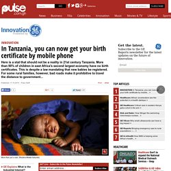 INNOVATION: In Tanzania, you can now get your birth certificate by mobile phone - Healthcare - Pulse