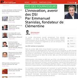 L'innovation, avenir des DSI Par Emmanuel Stanislas, fondateur de Clémentine
