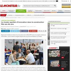Le cluster aquitain d'innovation dans la construction fête ses dix ans - Construction Numérique
