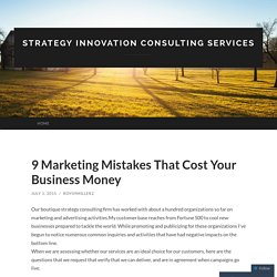 9 Marketing Mistakes That Cost Your Business Money