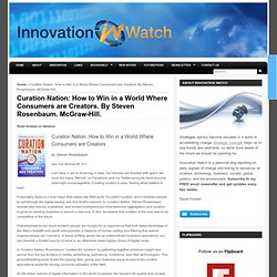 Curation Nation: How to Win in a World Where Consumers are Creators. By Steven Rosenbaum. McGraw-Hill.