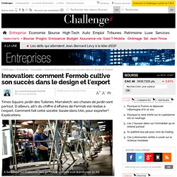 Innovation: comment Fermob cultive son succès dans le design et l'export - 22 janvier 2014