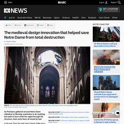 The medieval design innovation that helped save Notre Dame from total destruction