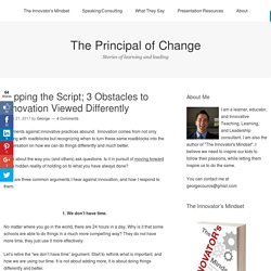 Flipping the Script; 3 Obstacles to Innovation Viewed Differently – The Principal of Change
