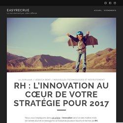 RH : l'innovation au cœur de votre stratégie pour 2017 – EASYRECRUE