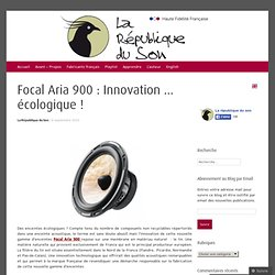Focal Aria 900 : Innovation … écologique !