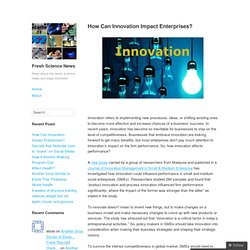 How Can Innovation Impact Enterprises? – Fresh Science News