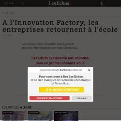 A l'Innovation Factory, les entreprises retournent à l'école - Les Echos