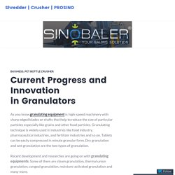 Current Progress and Innovation in Granulators – Shredder