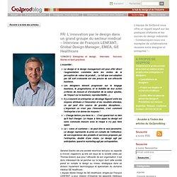 L'innovation par le design dans un grand groupe du secteur médical – Interview de François LENFANT, Global Design Manager, EMEA, GE Healthcare