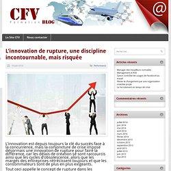 L'innovation de rupture, une discipline incontournable, mais risquée - Blog CFV Formation