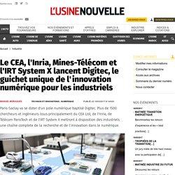 Le CEA, l'Inria, Mines-Télécom et l'IRT System X lancent Digitec, le guichet unique de l'innovation numérique pour les industriels - Industrie