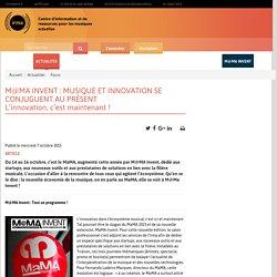 M@MA INVENT : MUSIQUE ET INNOVATION SE CONJUGUENT AU PRÉSENT L'innovation, c'est maintenant ! / Actualités / Irma : centre d'information et de ressources pour les musiques actuelles
