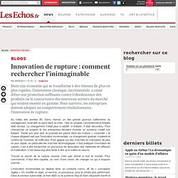 Innovation de rupture : comment rechercher l'inimaginable - Blogs ParisTech Review