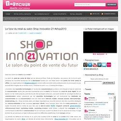 Le futur du retail au salon Shop Innovation 21 #shop2013