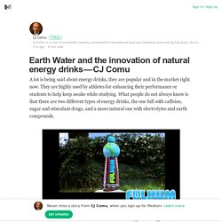 Earth Water and the innovation of natural energy drinks — CJ Comu