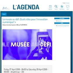 Le musée au défi. Quels rôles pour l'innovation numérique? » - Agenda