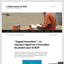 """""""Jugaad Innovation"""" : un nouveau regard sur l'innovation de produit pour le BOP"""