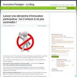 Lancer une démarche d'Innovation participative : les 2 erreurs à ne pas commettre ! - Innovation Partagée - Le Blog