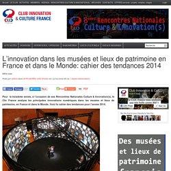L'innovation dans les musées et lieux de patrimoine en France et dans le Monde: cahier des tendances 2014