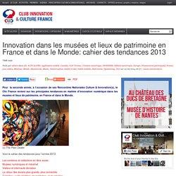 Innovation dans les musées et lieux de patrimoine en France et dans le Monde: cahier des tendances 2013