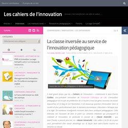 La classe inversée au service de l'innovation pédagogique - Les cahiers de l'innovation