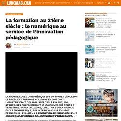 La formation au 21ème siècle : le numérique au service de l'innovation pédagogique – Ludovia Magazine