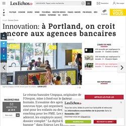 Innovation: à Portland, on croit encore aux agences bancaires