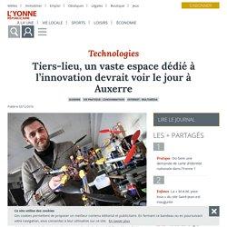 Tiers-lieu, un vaste espace dédié à l'innovation devrait voir le jour à Auxerre - Auxerre (89000) - L'Yonne Républicaine