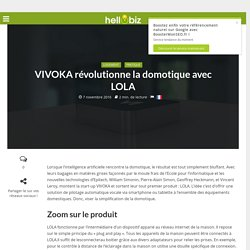 Innovation & Startup : VIVOKA révolutionne la domotique avec LOLA - 07/11/16
