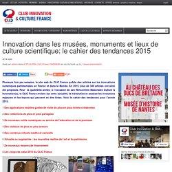 Innovation dans les musées, monuments et lieux de culture scientifique: le cahier des tendances 2015